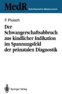 MedR Schriftenreihe Medizinrecht: Der Schwangerschaftsabbruch aus kindlicher Indikation im Spannungsfeld der pranatalen Diagnostik, Frank Pluisch