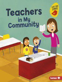 Meet a Community Helper (Early Bird Stories ™): Teachers in My Community, Bridget Heos