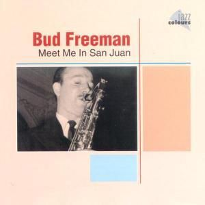 Meet Me In San Juan, Bud Freeman