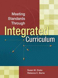 Meeting Standards Through Integrated Curriculum, Susan Drake, Rebecca Burns