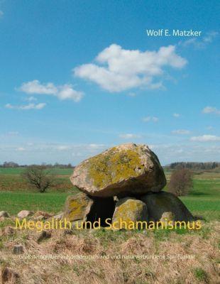 Megalith und Schamanismus, Wolf E. Matzker