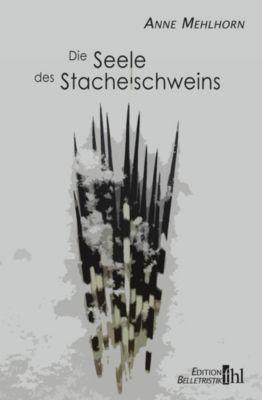 Mehlhorn, A: Seele des Stachelschweins, Anne Mehlhorn