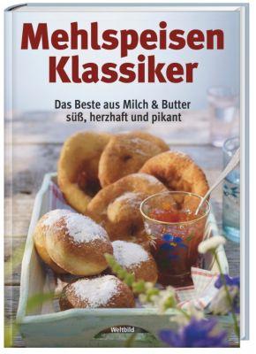 Mehlspeisen Klassiker - Das Beste aus Milch & Butter