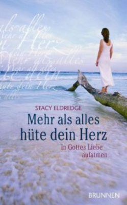 Mehr als alles hüte dein Herz, Stacy Eldredge