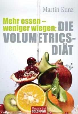 Mehr essen - weniger wiegen: Die Volumetrics-Diät, Martin Kunz
