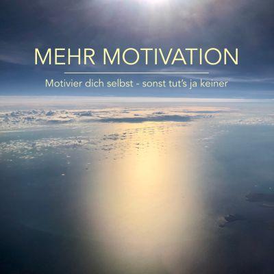 Mehr Motivation: Motivier dich selbst, sonst tut's ja keiner!, Patrick Lynen