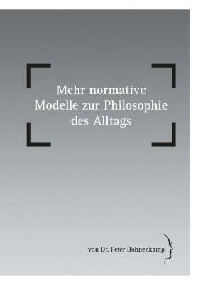 Mehr normative Modelle zur Philosophie des Alltags - Peter Bohnenkamp |