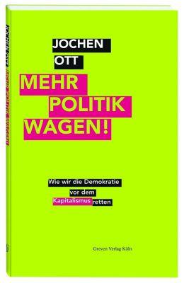Mehr Politik wagen! - Jochen Ott |