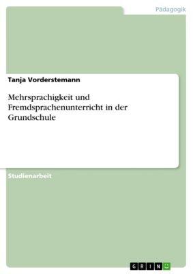 Mehrsprachigkeit und Fremdsprachenunterricht in der Grundschule, Tanja Vorderstemann