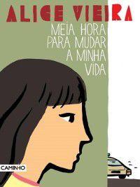 Meia Hora para Mudar a Minha Vida, Alice Vieira