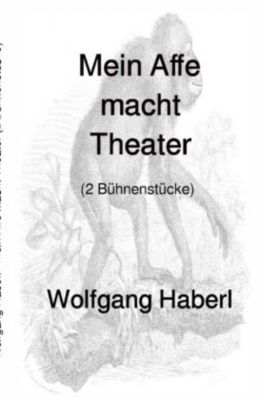 Mein Affe macht Theater - Wolfgang Haberl |