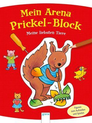 Mein Arena Prickel-Block. Meine liebsten Tiere, Corina Beurenmeister