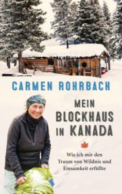 Mein Blockhaus in Kanada - Carmen Rohrbach |