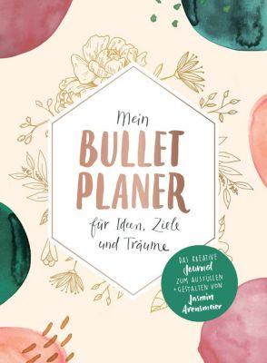 Mein Bullet-Planer für Ideen, Ziele und Träume - Jasmin Arensmeier |