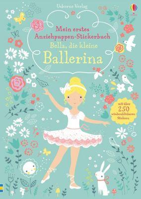 Mein erstes Anziehpuppen-Stickerbuch: Bella, die kleine Ballerina, Fiona Watt