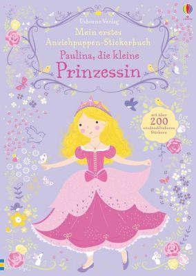 Mein erstes Anziehpuppen-Stickerbuch: Paulina, die kleine Prinzessin, Fiona Watt