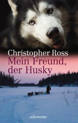 Mein Freund, der Husky, Christopher Ross