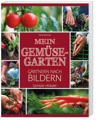 Mein Gemüsegarten - Gärtnern nach Bildern, Daniel Brochard