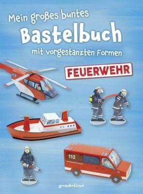 Mein großes buntes Bastelbuch - Feuerwehr, Norbert Pautner