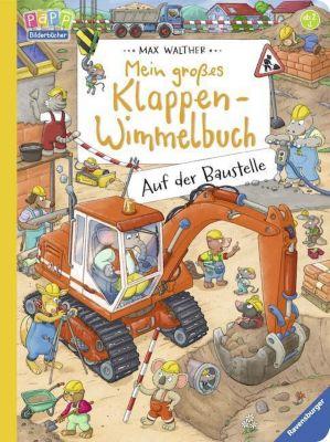Mein großes Klappen-Wimmelbuch: Auf der Baustelle, Max Walther