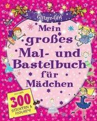 Mein grosses Mal- und Bastelbuch für Mädchen