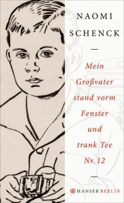 Mein Großvater stand vorm Fenster und trank Tee Nr. 12 - Naomi Schenck pdf epub