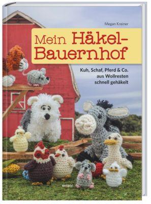 Mein Häkel-Bauernhof  Kuh, Schaf, Pferd & Co. aus Wollresten schnell gehäkelt, Megan Kreiner