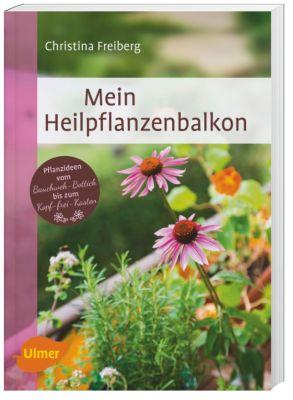 Mein Heilpflanzenbalkon - Christina Freiberg |
