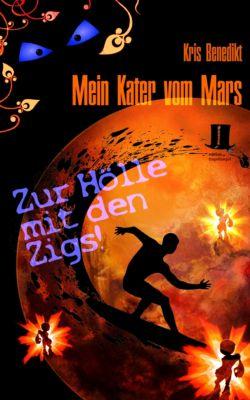 Mein Kater vom Mars: Mein Kater vom Mars - Zur Hölle mit den Zigs!, Kris Benedikt