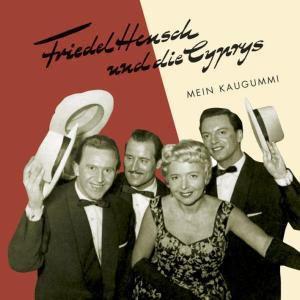 Mein Kaugummi, Friedel & Die Cyprys Hensch