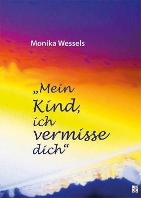 Mein Kind, ich vermisse dich - Monika Wessels |