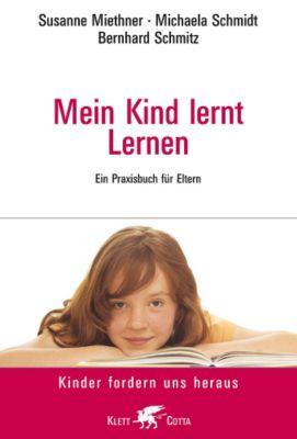 Mein Kind lernt lernen, Susanne Miethner, Michaela Schmidt, Bernhard Schmitz