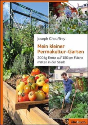 Mein kleiner Permakultur-Garten, Josef Chauffrey