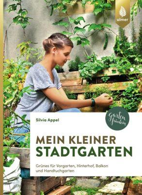 Mein kleiner Stadtgarten - Silvia Appel |