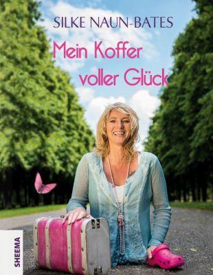 Mein Koffer voller Glück, Silke Naun-Bates