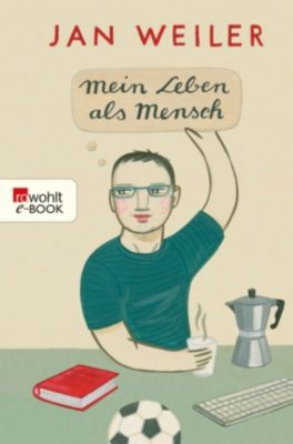 Mein Leben als Mensch: Mein Leben als Mensch, Jan Weiler