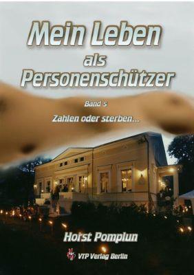 Mein Leben als Personenschützer - Zahlen oder sterben..., Horst Pomplun