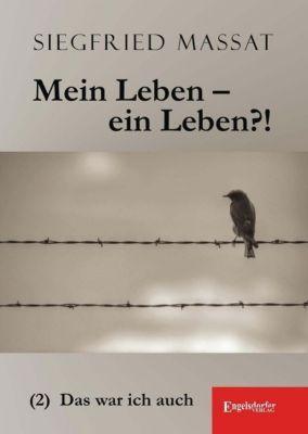 Mein Leben - ein Leben?!: Bd.2 Das war ich auch - Siegfried Massat |