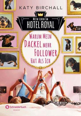 Mein Leben im Hotel Royal - Warum mein Dackel mehr Follower hat als ich, Katy Birchall