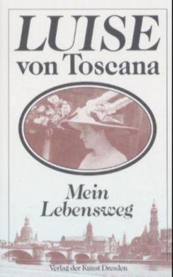 Mein Lebensweg - Luise von Toscana  