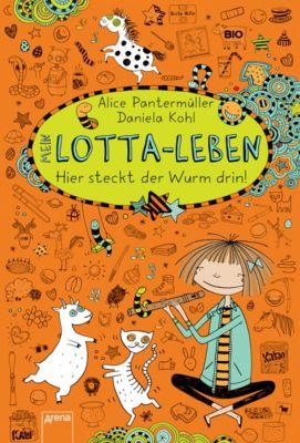 Mein Lotta-Leben Band 3: Hier steckt der Wurm drin!, Alice Pantermüller