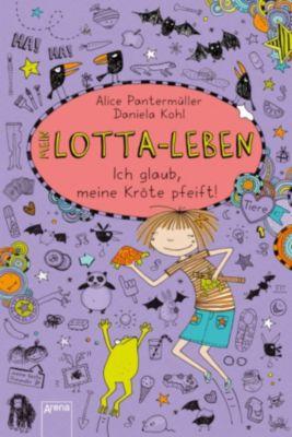Mein Lotta-Leben Band 5: Ich glaub, meine Kröte pfeift, Alice Pantermüller
