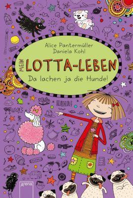 Mein Lotta-Leben - Da lachen ja die Hunde, Alice Pantermüller, Daniela Kohl