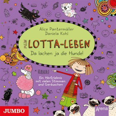 Mein Lotta-Leben: Mein Lotta-Leben. Da lachen ja die Hunde, Alice Pantermüller
