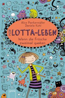 Mein Lotta-Leben - Wenn die Frösche zweimal quaken - Alice Pantermüller |