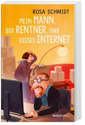 Mein Mann, der Rentner, und dieses Internet, Rosa Schmidt