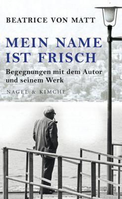 Mein Name ist Frisch - Beatrice von Matt pdf epub