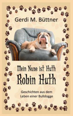 Mein Name ist Huth, Robin Huth, Gerdi M. Büttner