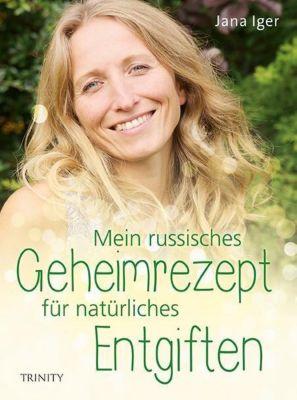 Mein russisches Geheimrezept für natürliches Entgiften - Jana Iger |