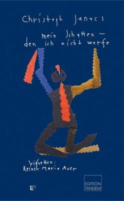 Mein Schatten, den ich nicht werfe - Christoph Janacs |